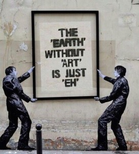 the earth without art is just...